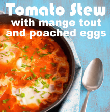 Tomato Stew with mange tout and poached eggs